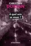Christian Dorsan - A quel sein se vouer ?.