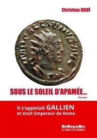 Christian Doué - Sous le soleil d'Apamée... - Il s'appelait Gallien et était empereur de Rome.