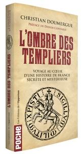 Christian Doumergue - L'ombre des Templiers - Voyage au coeur d'une histoire de France secrète et mystérieuse.