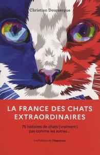 Christian Doumergue - La France des chats extraordinaires - 75 histoires de chats (vraiment) pas comme les autres....