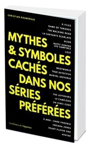 Christian Doumergue - Mythes et symboles cachés dans nos séries préférées.