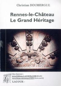 Christian Doumergue - Rennes-le-Château, le grand héritage - L'énigme du Sphynx.