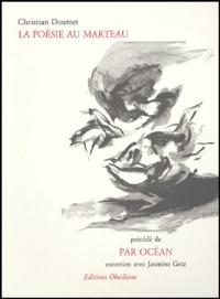 Christian Doumet - La poésie au marteau précédé de Par océan, entretien avec Jasmine Getz.