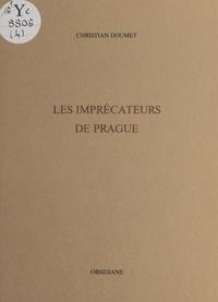 Christian Doumet - Les imprécateurs de Prague.