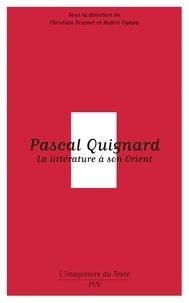 Christian Doumet - Pascal Quignard - La littérature à son Orient.
