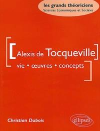 Christian Dubois - Alexis de Tocqueville - Vie, oeuvres, concepts.