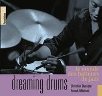 Christian Ducasse et Franck Medioni - Dreaming drums - Le monde des batteurs de jazz.
