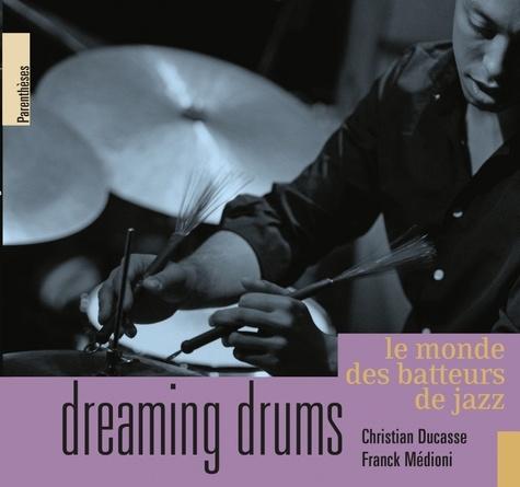 Dreaming drums. Le monde des batteurs de jazz