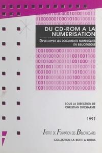 Christian Ducharme et  Collectif - DU CD ROM A LA NUMERISATION. - Développer les documents numériques en bibliothèques.