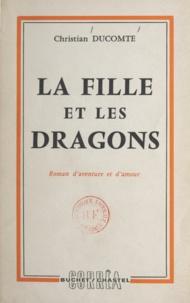 Christian Ducomte - La fille et les dragons.