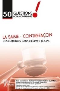 50 questions pour comprendre la saisie-contrefaçon des marques dans lespace OAPI.pdf