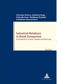 Christian Dufour et Adelheid Hege - Industrial Relations in Small Companies - A Comparison: France, Sweden and Germany.