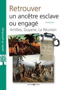 Christian Duic - Retrouver un ancêtre esclave ou engagé - Antilles, Guyane, La Réunion.