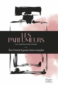 Les parfumeurs- Dans l'intimité de grands créateurs de parfum - Christian Dumais-Lvowski |