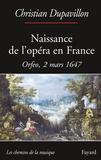 Christian Dupavillon - Naissance de l'opéra en France - Orfeo, 2 mars 1647.