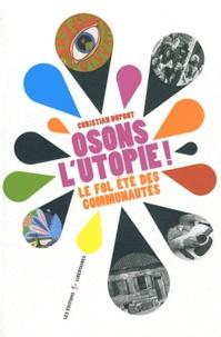 Christian Dupont - Osons l'utopie ! - Le fol été des communautés.