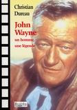 Christian Dureau - John Wayne - Un homme, une légende.