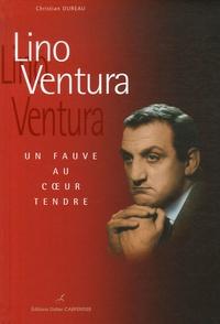 Christian Dureau - Lino Ventura - Un fauve au coeur tendre.