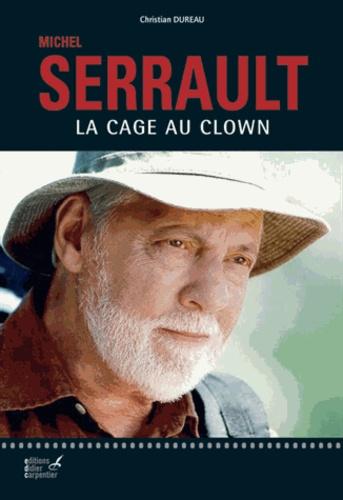 Michel Serrault. La cage au clown - Christian Dureau