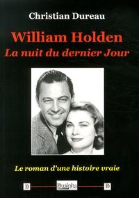 Christian Dureau - William Holden - La nuit du dernier jour.