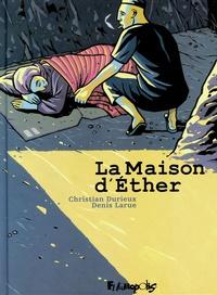 Christian Durieux et Denis Larue - La Maison d'Ether.