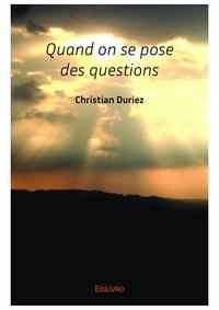 Christian Duriez - Quand on se pose des questions.