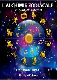Christian Duval - L'Alchimie Zodiacale et l'Ascension Vibratoire.