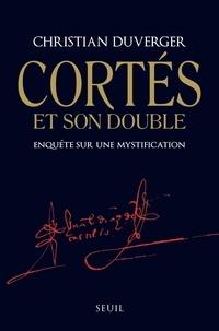 Christian Duverger - Cortés et son double - Enquête sur une mystification.