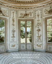 Christian Duvernois - Trianon : le domaine privé de Marie-Antoinette.