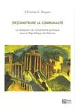 Christian E. Roques - (Re)construire la communauté - La réception du romantisme politique sous la République de Weimar.