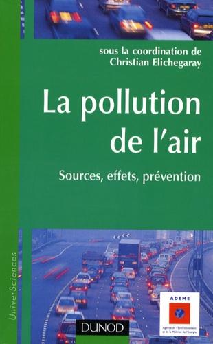 Christian Elichegaray - La pollution de l'air - Sources, effets, prévention.
