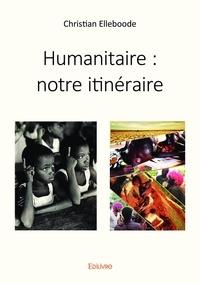 Christian Elleboode - Humanitaire - notre itinéraire.