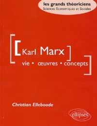 Christian Elleboode - Karl Marx - Vie, oeuvres, concepts.