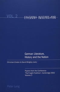 Christian Emden et David robin Midgley - German Literature, History and the Nation - Papers from the Conference 'The Fragile Tradition', Cambridge 2002. Volume 2.
