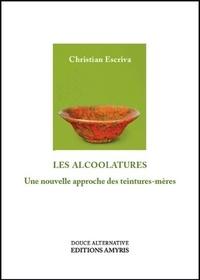Christian Escriva - Les alcoolatures - Une nouvelle approche des teintures-mères.
