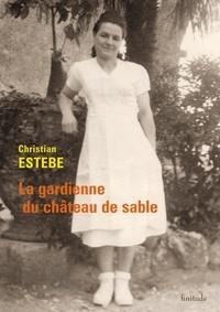 Christian Estèbe - La gardienne du château de sable.