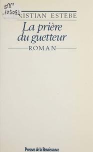 Christian Estèbe - La Prière du guetteur.