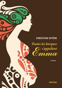 Christian Estèbe - Toutes les barques s'appellent Emma.