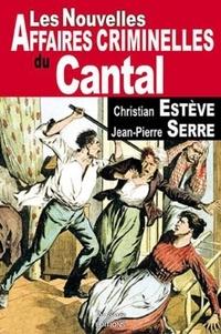 Christian Estève et Jean-Pierre Serre - Les nouvelles affaires criminelles du Cantal.