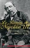 Christian Estrosi et Raoul Mille - Le roman de Napoléon III.