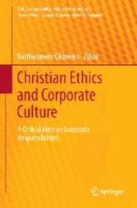 Christian Ethics and Corporate Culture - A Critical View on Corporate Responsibilities.
