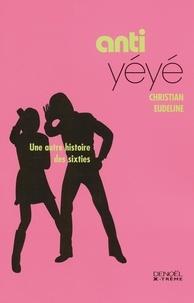 Christian Eudeline - Anti-yéyé - Une autre histoire des Sixties.