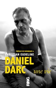 Christian Eudeline - Daniel Darc - Une vie.