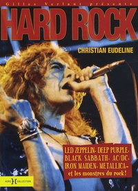 Christian Eudeline - Hard-rock - Led Zeppelin, Deep Purple, Black Sabbath, AC/DC, Iron Maiden, Metallica et les monstres du rock !.