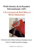 Christian Eyschen et Michel Godicheau - Petite histoire de la Première Internationale (AIT) - A la rencontre de Karl Marx et de Michel Bakounine.