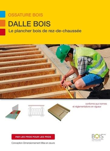 Dalle bois. Le plancher bois de rez de chaussée 2e édition