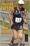 Christian Fatton - La rage de courir - Les tribulations d'un ultramarathonien suisse sur la TransEurope-FootRace 2012.