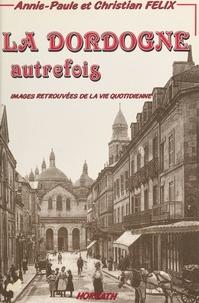 Christian Félix - La Dordogne autrefois.