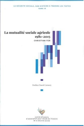 La Sécurité sociale, son histoire à travers les textes. Tome 9, La mutualité sociale agricole 1981-2015