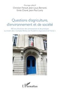 Questions dagriculture, denvironnement et de société - 100 ans dévolution des connaissances et des pratiques au travers des Comptes Rendus de lAcadémie dagriculture de France.pdf